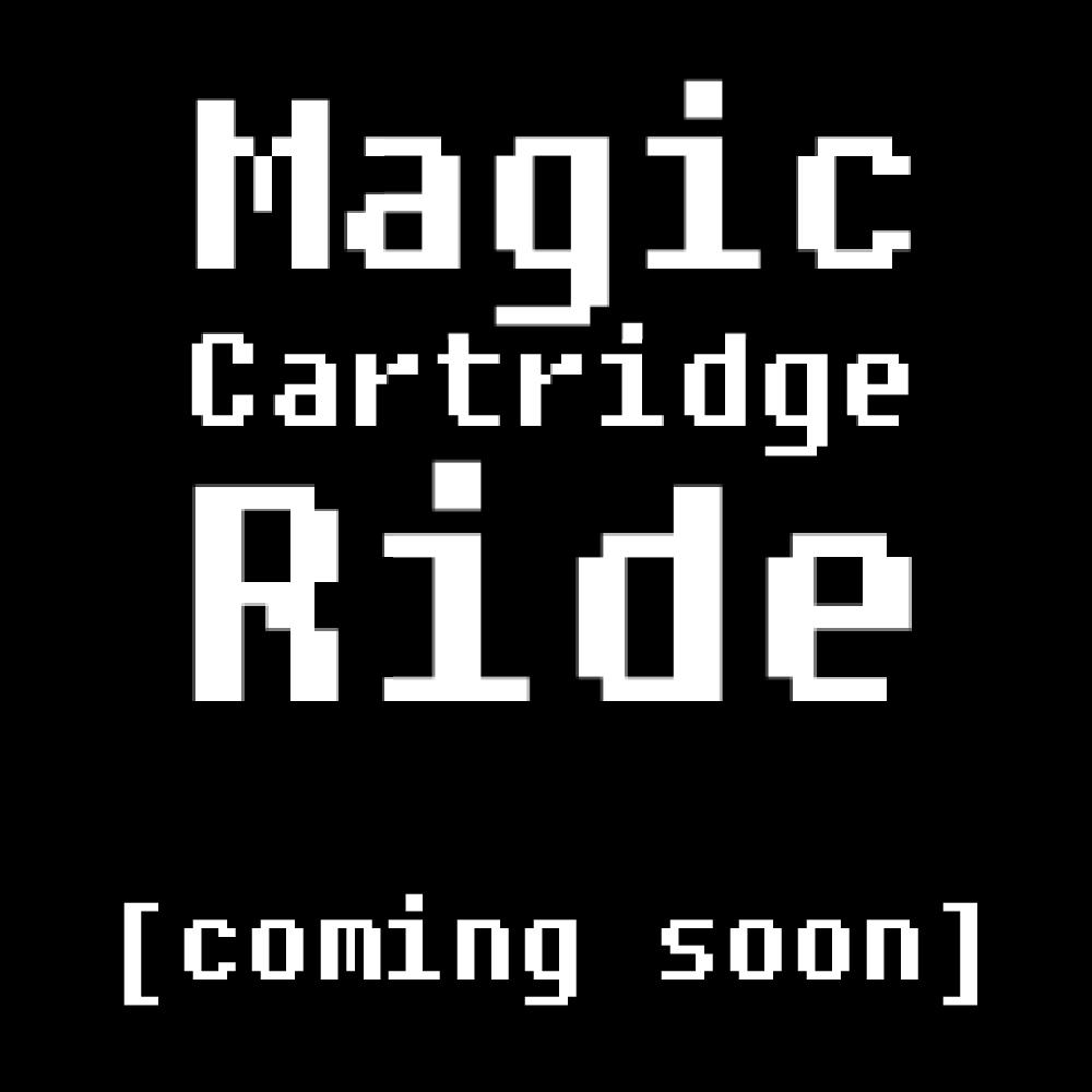 Magic Cartridge Ride
